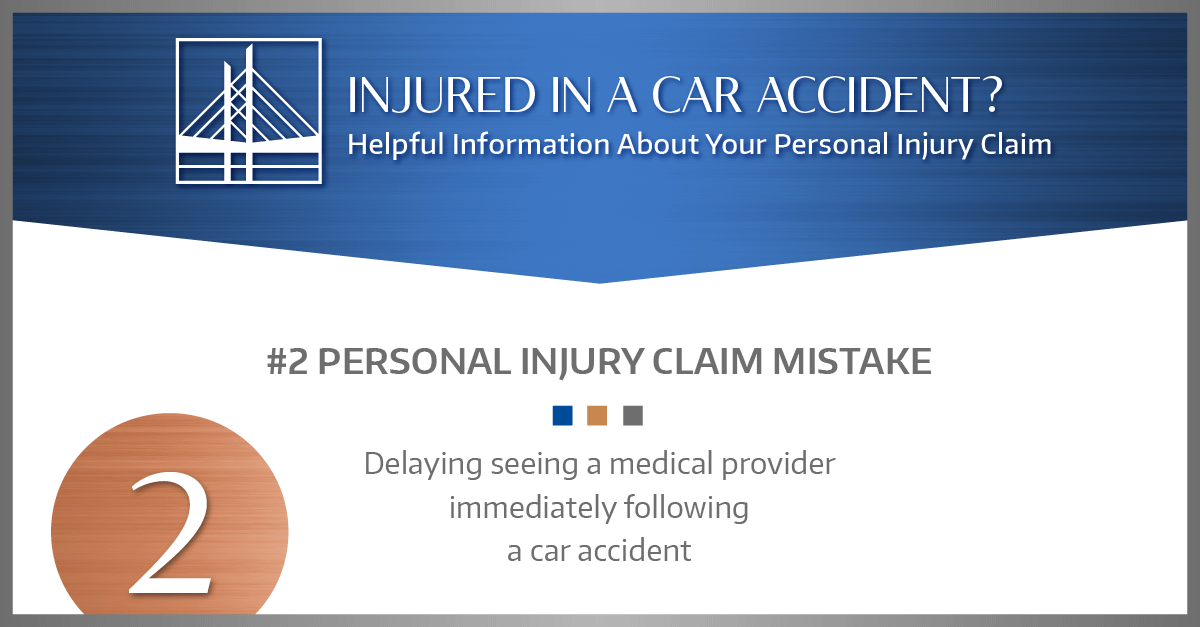 #2 MISTAKE: Delaying seeing a medical provider immediately following a car accident.